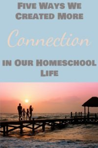 Five Ways We Created More Connection in Our Homeschool Life