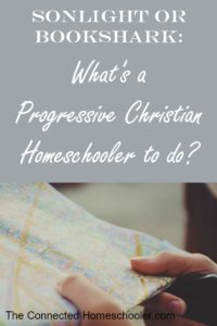 Sonlight or Bookshark: What's a Progressive Christian Homeschooler to do?