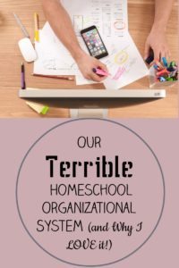 Our Terrible Homeschool Organizational System (And Why I Love It!)